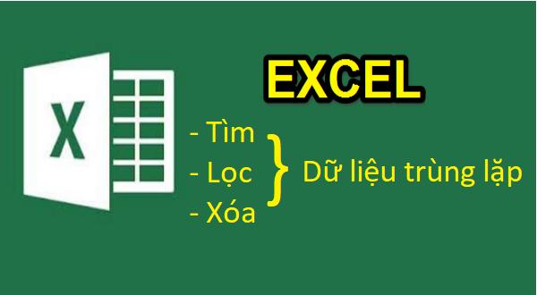 Cách tìm lọc và xóa dữ liệu trùng lặp trong Excel