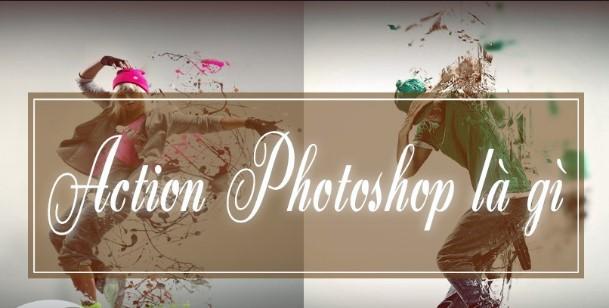 Action Photoshop là gì? Cách khởi động Action trong Photoshop nhanh nhất