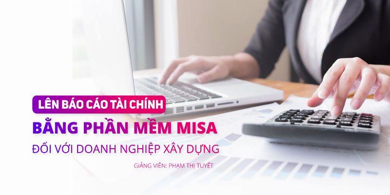 Lên báo cáo tài chính bằng phần mềm Misa đối với doanh nghiệp xây dựng