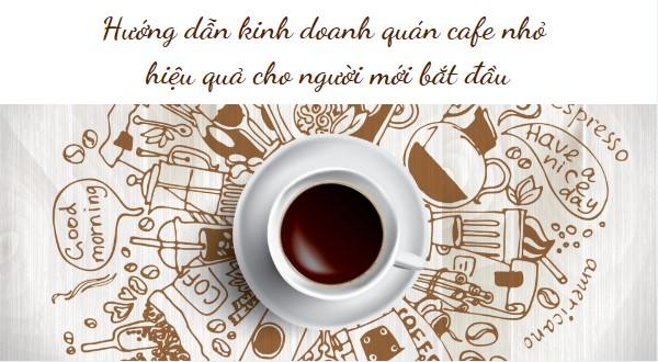 Hướng dẫn kinh doanh quán cafe nhỏ hiệu quả cho người mới bắt đầu