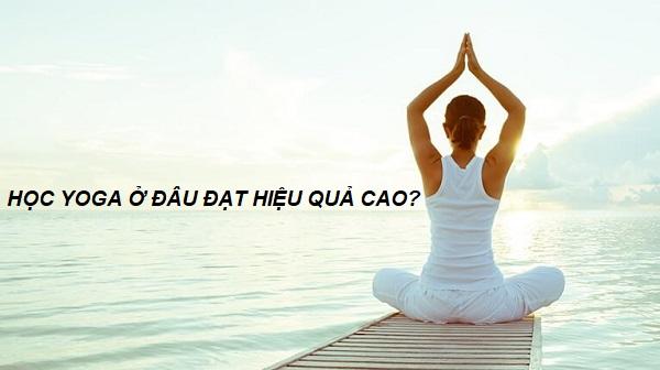 Góc giải đáp: Học yoga ở đâu đạt hiệu quả cao nhất?