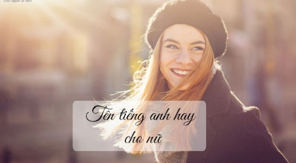 Tổng hợp những tên tiếng Anh của nữ hay và dễ thương nhất bạn nên biết