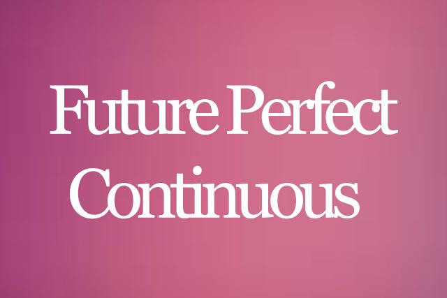 """Phương pháp """"siêu thông minh"""" khi học về thì tương lai hoàn thành tiếp diễn"""