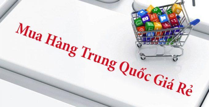 Mách bạn bí quyết đặt hàng Trung Quốc giá rẻ