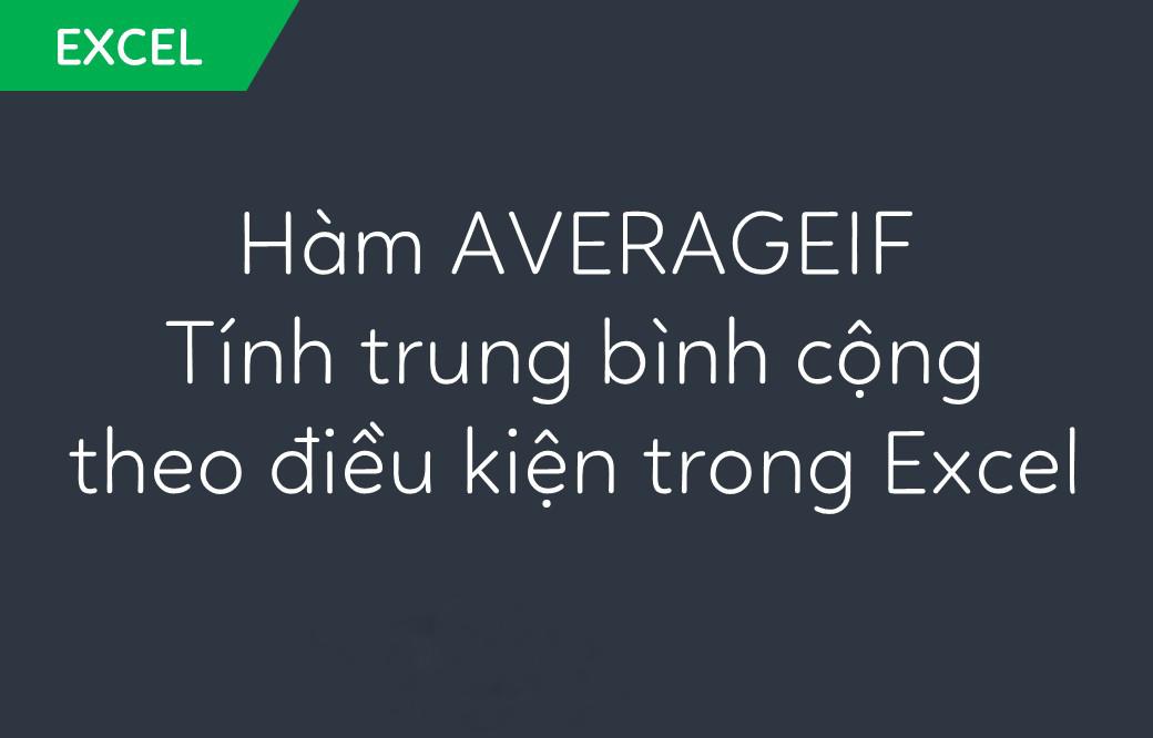 Dùng hàm Averageif tính trung bình có điều kiện trong Excel
