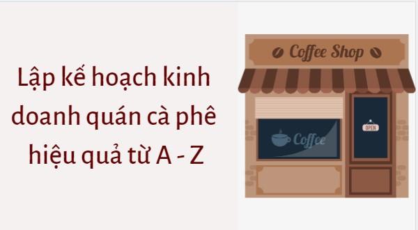 Bí quyết lập kế hoạch kinh doanh quán cafe hiệu quả từ A - Z